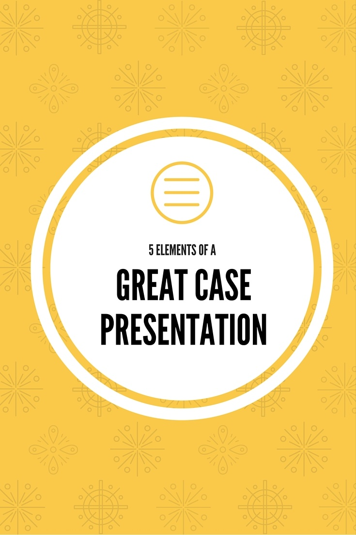 5 Tips for a Great Case Presentation