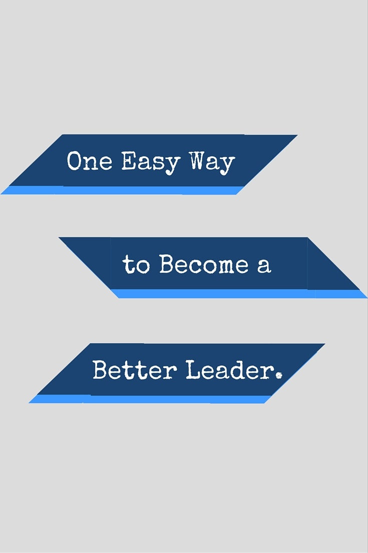 One easy way to be a better leader
